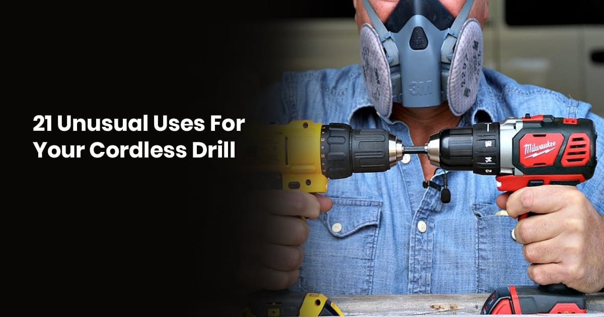 21 Unusual Uses For Your Cordless Drill