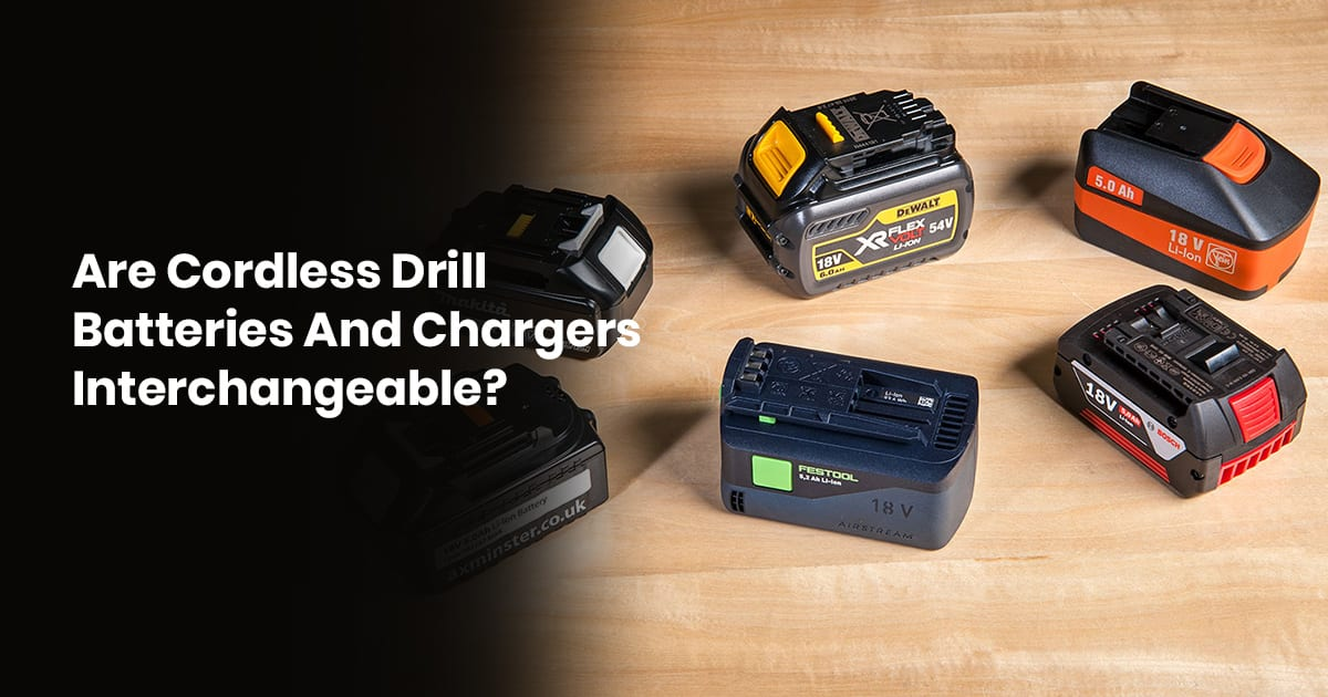 Are Cordless Drill Batteries And Chargers Interchangeable