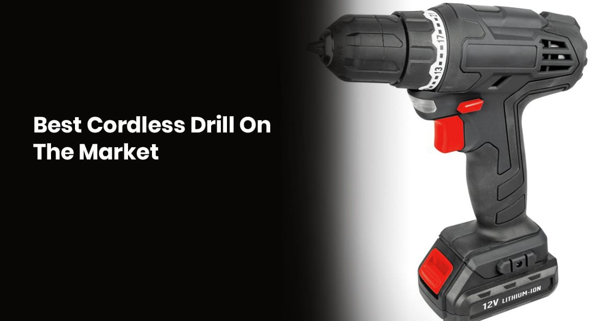 Best Cordless Drill On The Market - Buying Guide For 2020
