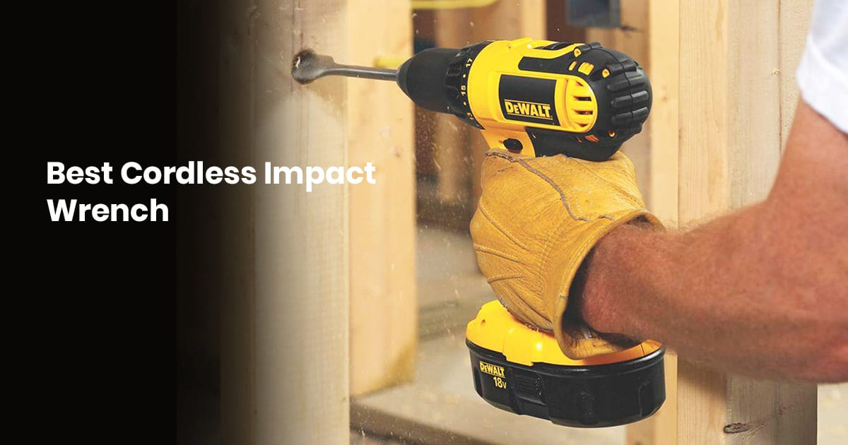 Best Cordless Impact Wrench On The Market - Buying Guide For 2020