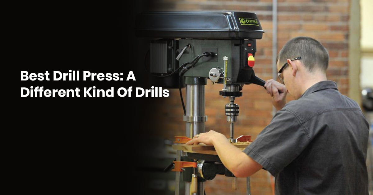 Best Drill Press A Different Kind Of Drill