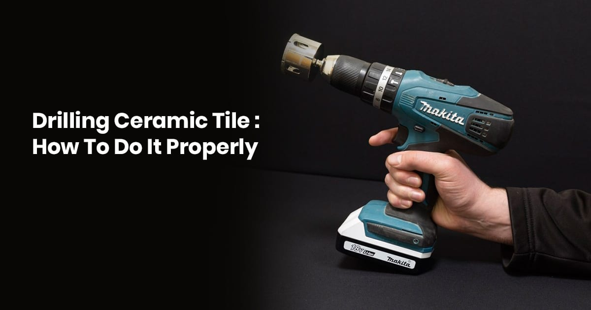 Drilling Ceramic Tiles: How to Do It Properly 2