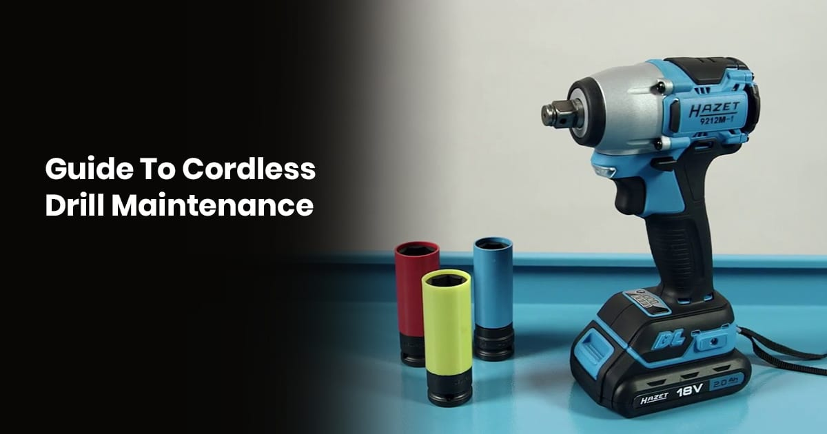 Guide To Cordless Drill Maintenance