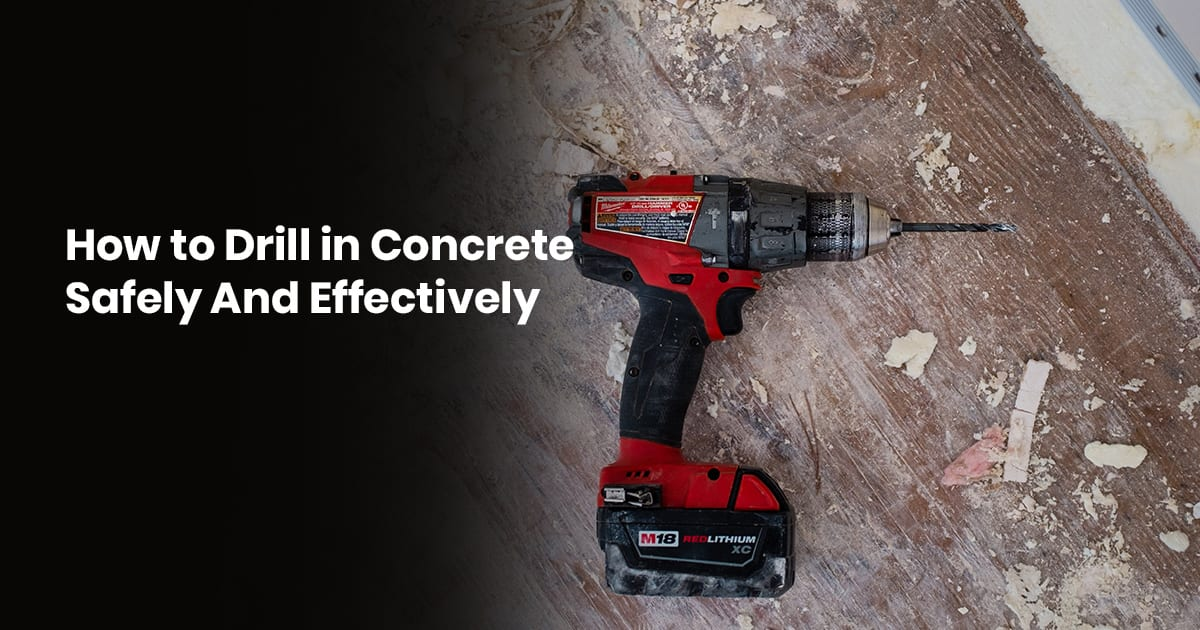 How To Drill Into Concrete Safely And Effectively