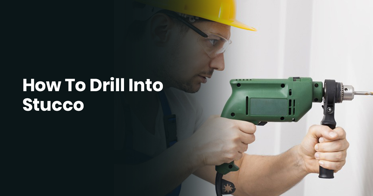 How To Drill Into Stucco
