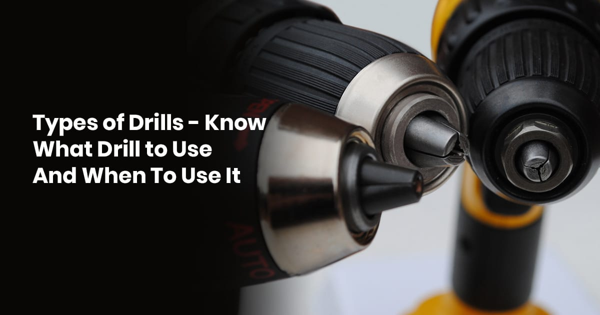 Types Of Drills - Know What Drill To Use And When To Use It