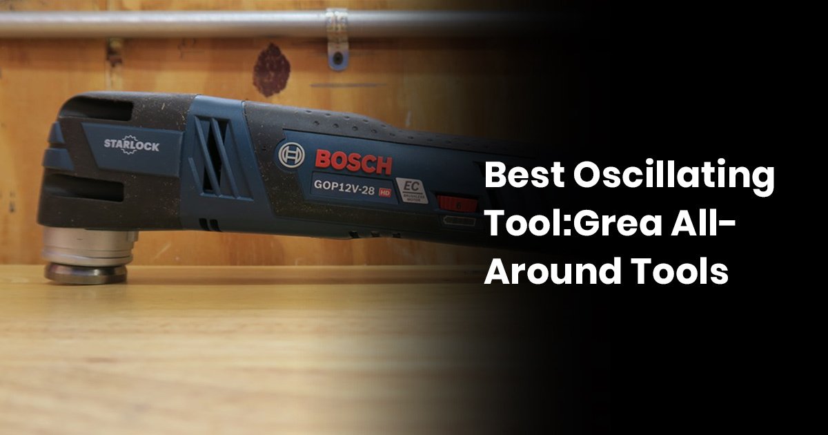 Best Oscillating Tool - Great All-Around Tool