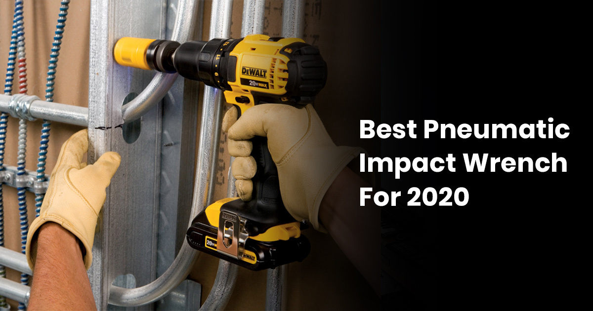 Best Pneumatic Impact Wrench For 2020