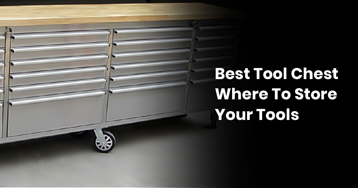 Best Tool Chest: Where to Store Your Tools