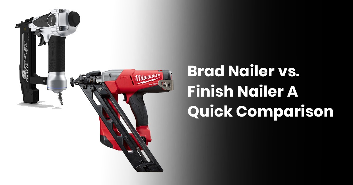 Brad Nailer vs. Finish Nailer: A Quick Comparison