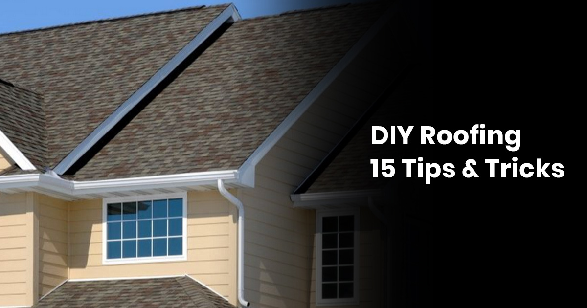 DIY Roofing: 15 Tips & Tricks