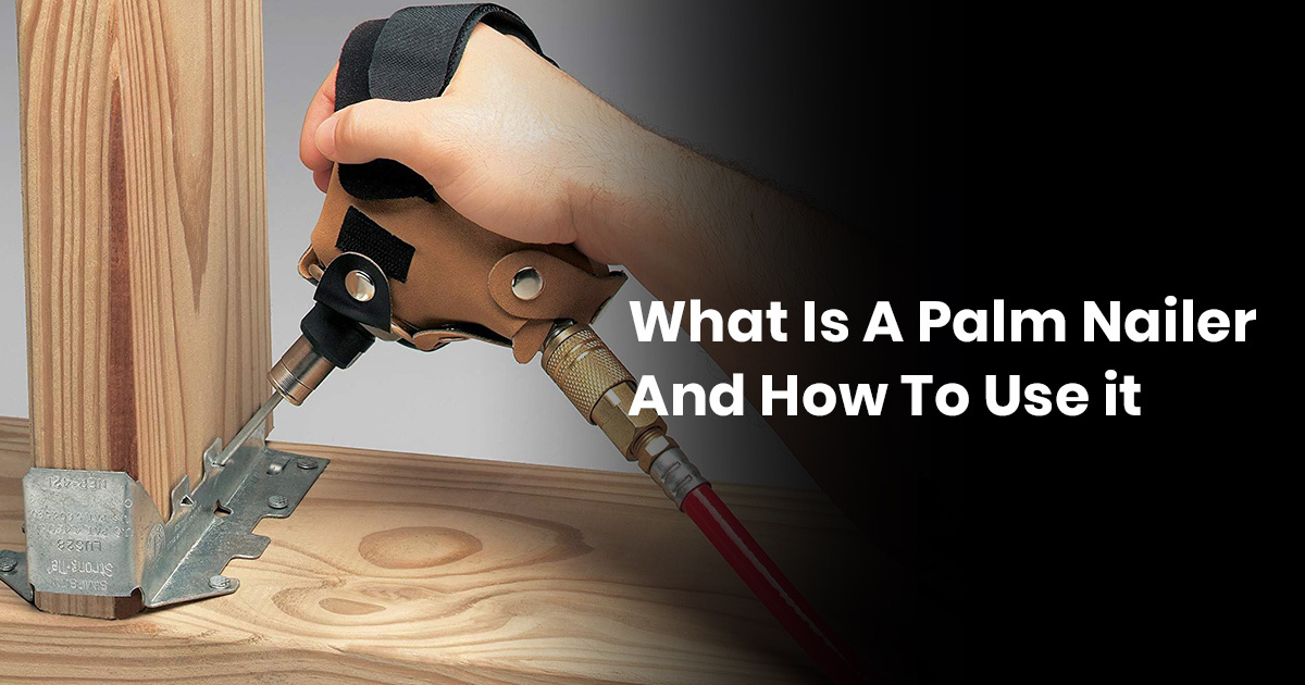 What Is A Palm Nailer And How To Use It