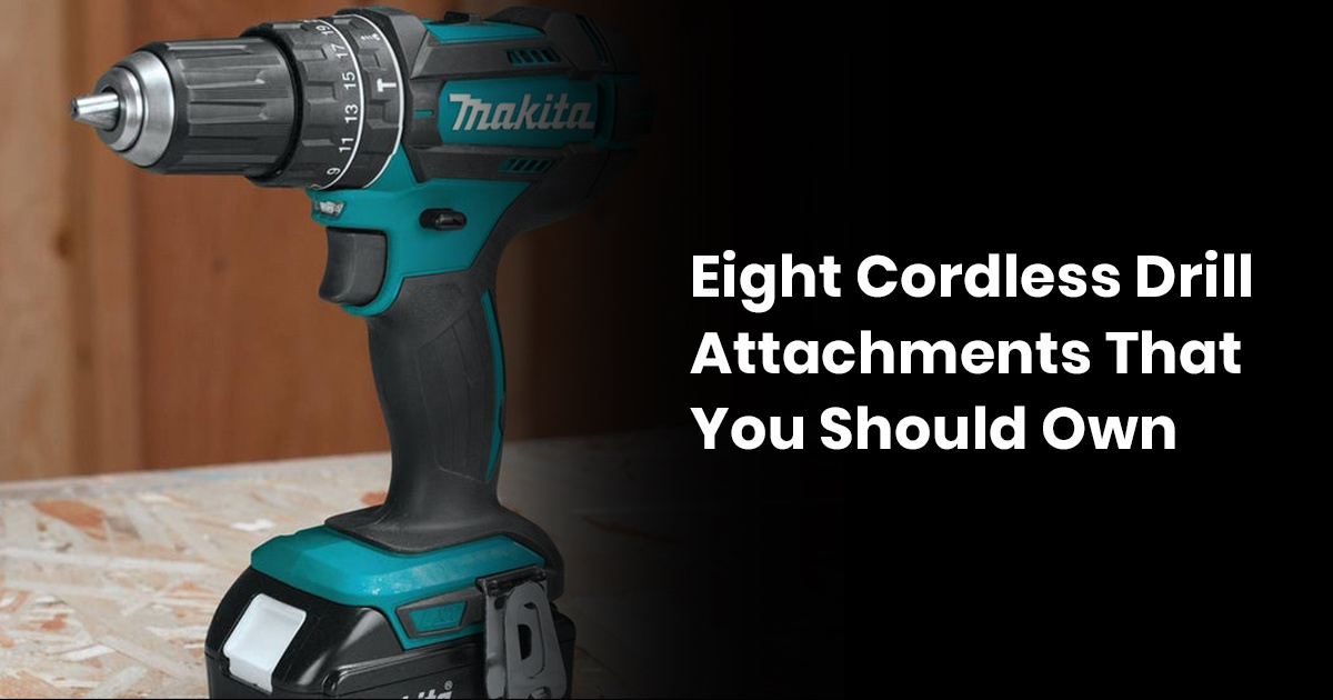 Eight Cordless Drill Attachments That You Should Own